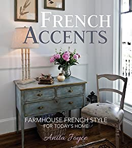 French Accents: Simple French Decor for the Modern Home ...