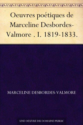 Couverture du livre Oeuvres poétiques de Marceline Desbordes-Valmore . I. 1819-1833.