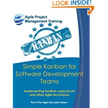 Simple Kanban for Software Development Teams: Implementing Kanban Using Scrum and Other Agile Techniques: Volume 7 (Part of the Agile Education Series)