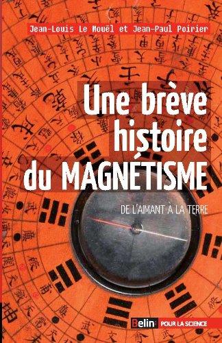 Une brève histoire du magnétisme : De l'aimant à la terre par Jean-Paul Poirier, Jean-Louis Le Mouël