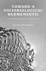 Toward a Sociobiological Hermeneutic: Darwinian Essays on Literature
