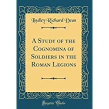 A Study of the Cognomina of Soldiers in the Roman Legions (Classic Reprint)
