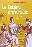 La cuisine provençale et niçoise: 350 recettes simples, saines, savoureuses