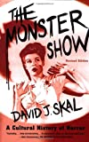 The Monster Show: A Cultural History of Horror; Revised Edition with a New Afterword by David J. Skal (2001-10-15)