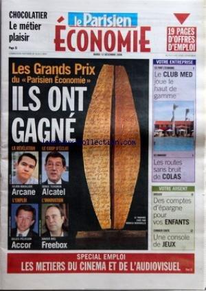 PARISIEN ECONOMIE (LE) du 12/12/2006 - CHOCOLATIER - LE METIER PLAISIR LES GRANDS PRIX DU PARISIEN ECONOMIE - ILS ONT GAGNE - LA REVELATION - ARCANE - LE COUP D'ECLAT - ALCATEL - L'EMPLOI - ACCOR - L'INNOVATION - FREEBOX VOTRE ENTREPRISE - ILS FONT L'ECONOMIE - LE CLUB MED JOUE LE HAUT DE GAMME ILS INNOVENT - LES ROUTES SANS BRUIT DE COLAS VOTRE ARGENT - DOSSIER - DES COMPTES D'EPARGNE POUR VOS ENFANTS COMBIEN COUTE - UNE CONSOLE DE JEUX SPECIAL EMPLOI - LES METIERS DU CINEMA ET DE L'AUDIO par Collectif