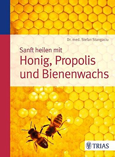 Sanft heilen mit Honig, Propolis und Bienenwachs - Apitherapie Honig