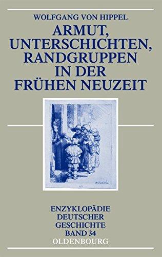 Armut, Unterschichten, Randgruppen in der Frühen Neuzeit (Enzyklopädie deutscher Geschichte, Band 34)