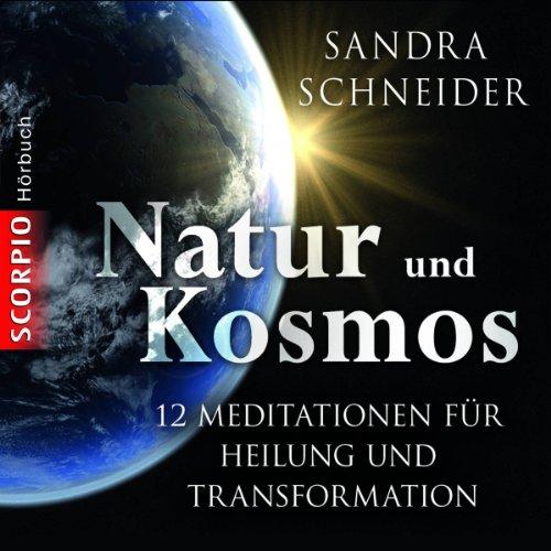 Natur und Kosmos: 12 Meditationen für Heilung und - Solution Transformation