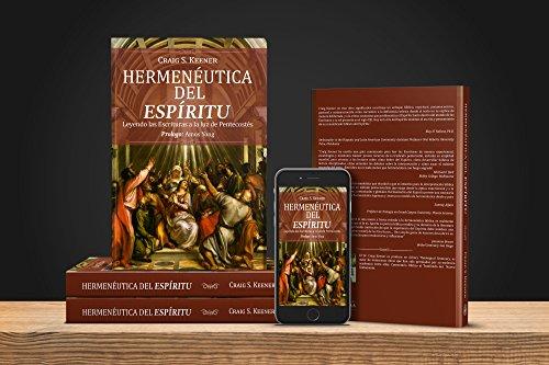 Hermeneutica del Espiritu: Leyendo las Escrituras a la Luz de Pentecostes por Craig  S. Keener