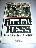 Rudolf Heß - Der Stellvertreter - Wulf Schwarzwäller
