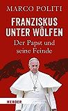 Franziskus unter Wölfen: Der Papst und seine Feinde