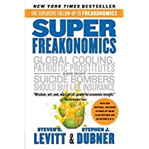 SuperFreakonomics: Global Cooling, Patriotic Prostitutes, and Why Suicide Bombers Should Buy Life Insurance by Steven D. Levitt (2011-05-24)