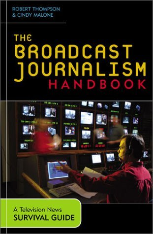 The Broadcast Journalism Handbook: A Television News Survival Guide by Dr. Robert Thompson (2003-09-28)