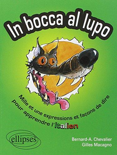 In Bocca al lupo - Dans la gueule du loup : Mille et une expression et faon de dire pour apprendre l'italien