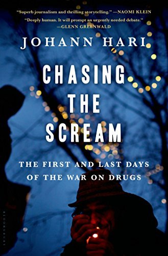 Chasing the Scream: The First and Last Days of the War on Drugs: Written by Johann Hari, 2015 Edition, Publisher: Bloomsbury Publishing PLC [Hardcover]
