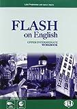 Flash on english. Upper intermediate. Workbook. Con espansione online. Con CD Audio. Per le Scuole superiori: 4