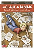 La Clase De Dibujo. Una Novela Gráfica Que Te Enseñará A Dibujar
