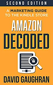 Amazon Decoded: A Marketing Guide to the Kindle Store (Let's Get Publishing Book 4) (English Edit