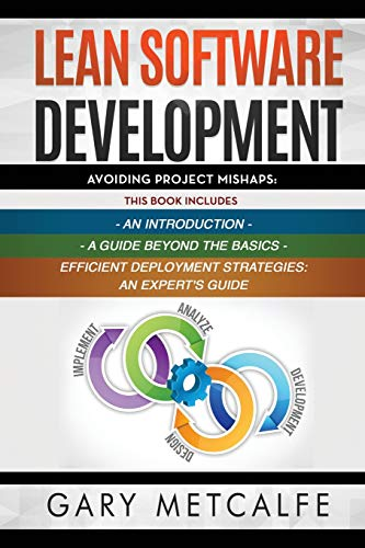 Lean Software Development: 3 Books in 1: Avoiding Project Mishaps: An Introduction+ A Guide Beyond the Basics+Efficient Deployment Strategies: An Expert's Guide - Lean Engineering