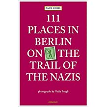 111 Places in Berlin On the Trail of the Nazis: On the Trails of the Nazis