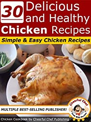 30 Delicious And Healthy Chicken Recipes - Simple And Easy Chicken Recipes (English Edition)