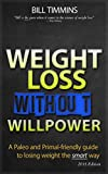 Weight Loss Without Willpower - A Paleo & Primal-friendly guide to losing weight the smart way