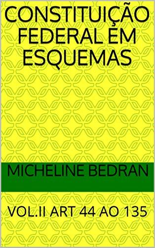 CONSTITUIÇÃO FEDERAL EM ESQUEMAS: VOL.II ART 44 AO 135 (Portuguese Edition) por MICHELINE BEDRAN