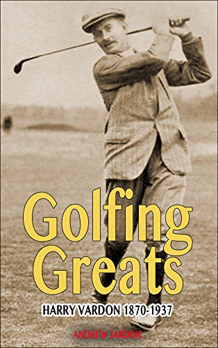 Golfing Greats: Harry Vardon 1870-1937 (English Edition) por Andrew Jardine