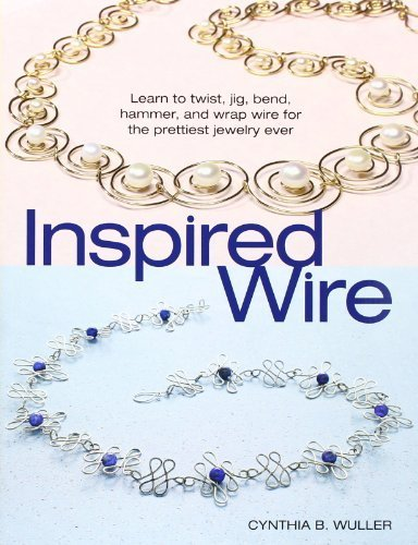 Inspired Wire: Learn to Twist, Jig, Bend, Hammer, and Wrap Wire for the Prettiest Jewelry Ever by Wuller, Cynthia B. (2008) Paperback (Jig Wrap)