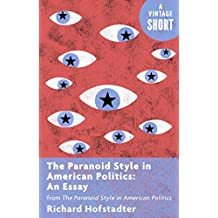 The Paranoid Style in American Politics: An Essay: from The Paranoid Style in American Politics (Kindle Single)