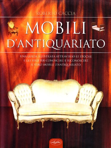 I mobili d'antiquariato. ediz. illustrata