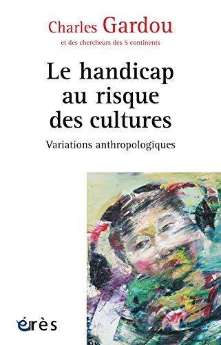 Variations anthropologiques : Volume 1, Le handicap au risque des cultures