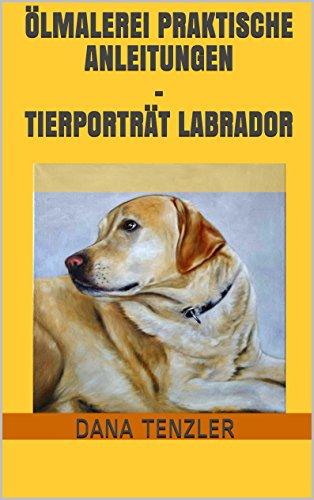ölmalerei Praktische Anleitungen Tierporträt Labrador