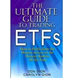 The Ultimate Guide to Trading ETFs: How to Profit from the Hottest Sectors in the Hottest Markets All the Time (Hardback) - Common