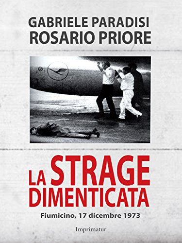 La strage dimenticata: Fiumicino, 17 dicembre 1973