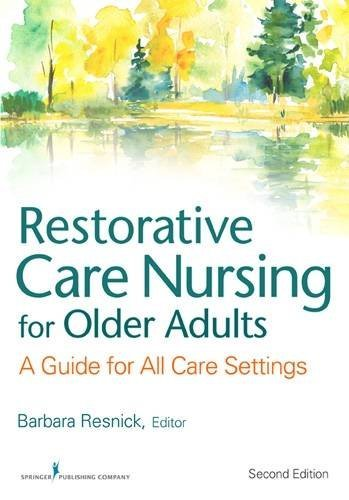 Restorative Care Nursing for Older Adults: A Guide For All Care Settings, Second Edition (Springer Series on Geriatric Nursing) (2012-02-29)