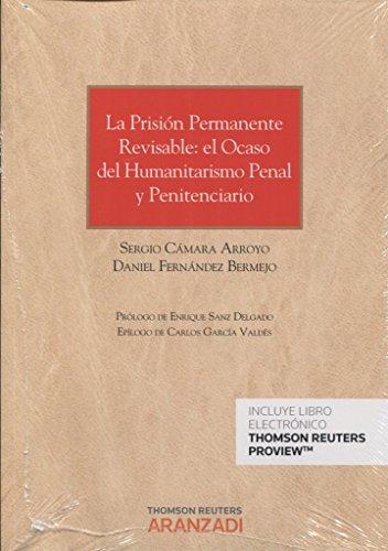 La prisión permanente revisable: el ocaso del humanitarismo penal y penitenciario (Papel + e-book) (Monografía) por Sergio Cámara Arroyo