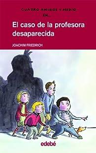 Cuatro amigos y medio en... EL CASO DE LA PROFESORA DESAPARECIDA par Joachim Friedrich