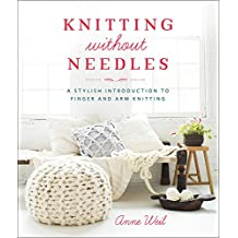 Knitting Without Needles: a Stylish Introduction to Finger Knitting and Arm Knitting