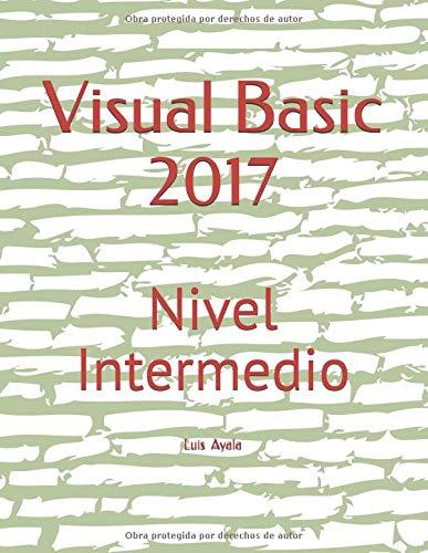 Visual Basic 2017: Nivel Intermedio por Luis Alonso Ayala