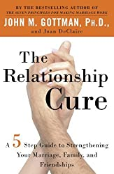 The Relationship Cure: A 5 Step Guide to Strengthening Your Marriage, Family, and Friendships by John Gottman (2002-06-25)