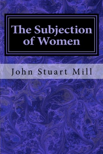 subjection of women Special collections copy is author's presentation copy, with note dated june 2, 1869.