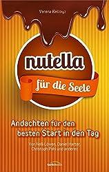 Nutella für die Seele: 44 Andachten für den besten Start in den Tag.