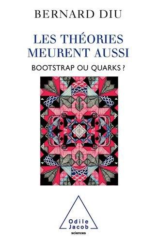 Les théories meurent aussi : Bootstrap ou quarks ?
