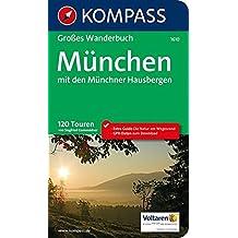 München mit den Münchner Hausbergen: Großes Wanderbuch mit Extra Guide zum Herausnehmen, 120 Touren, GPX-Daten zum Download. (KOMPASS Große Wanderbücher, Band 1610)