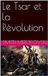 Le Tsar et la Révolution par Merejkovski