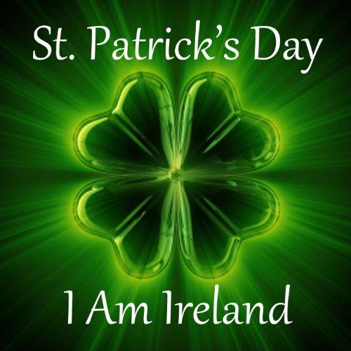 St Patrick's Day Songs - I Am Ireland