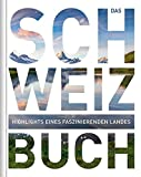Das Schweiz Buch: Highlights eines faszinierenden Landes (KUNTH Das ... Buch. Highlights einer faszinierenden Stadt) -