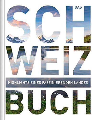 Das Schweiz Buch: Highlights eines faszinierenden Landes (KUNTH Das ... Buch. Highlights einer faszinierenden Stadt)