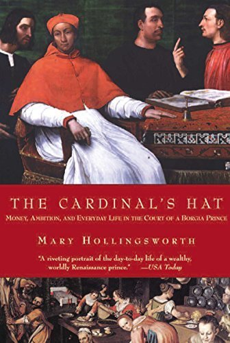 The Cardinal's Hat: Money, Ambition, and Everyday Life in the Court of a Borgia Prince by Mary Hollingsworth (Cardinal's Hat)